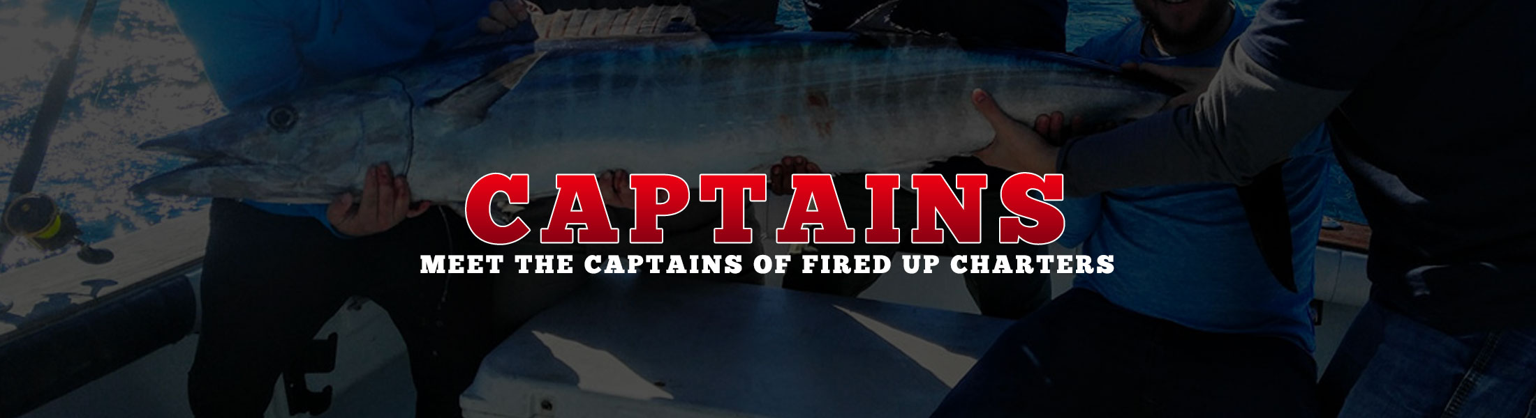 Meet the Captains of Fired Up Charters.